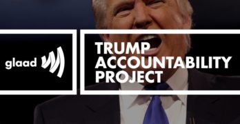 GLAAD offers the Trump Accountability Project for news makers and concerned citizens